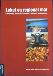 Lokal og regional mat. Samhandling, innovasjon og identitet i alternative matverdikjeder